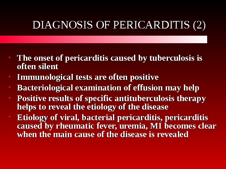 DIAGNOSIS OF PERICARDITIS ( 22 )) • The onset of pericarditis caused by tuberculosis