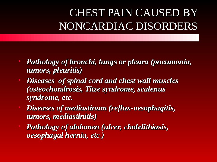 CHEST PAIN CAUSED BY NONCARDIAC DISORDERS • Pathology of bronchi, lungs or pleura (pneumonia,