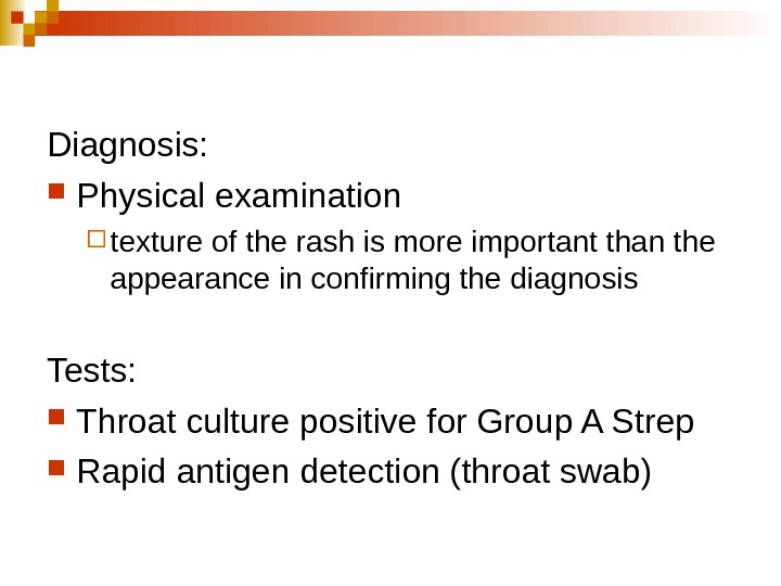 Diagnosis: Physical examination  texture of the rash is more important than the appearance