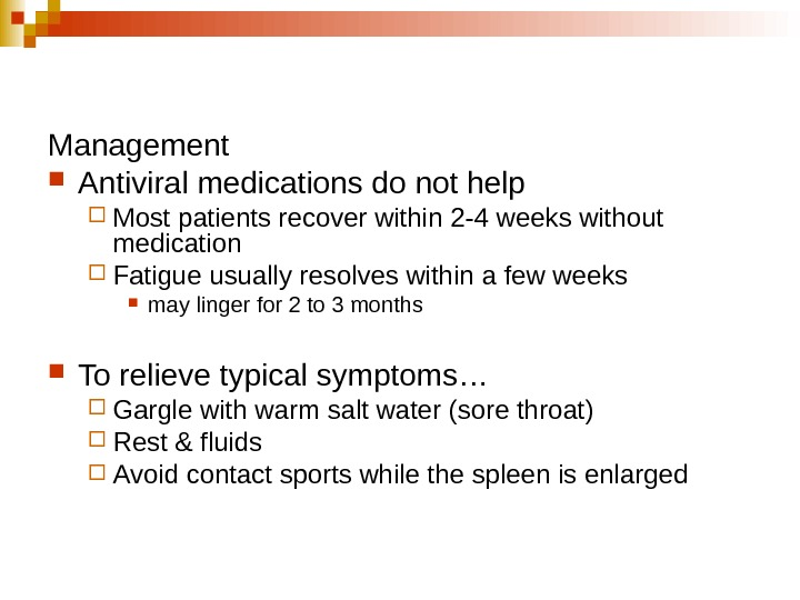 Management  Antiviral medications do not help Most patients recover within 2 -4 weeks