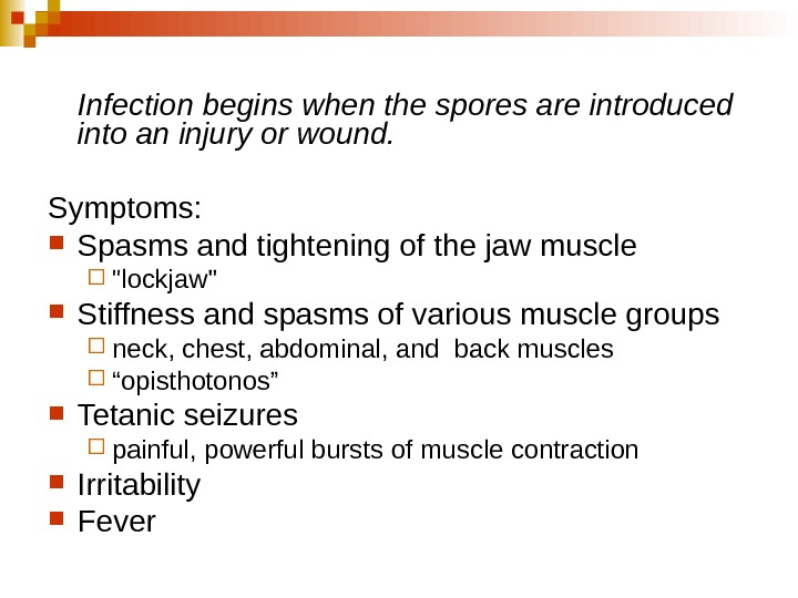 Infection begins when the spores are introduced into an injury or wound. Symptoms: