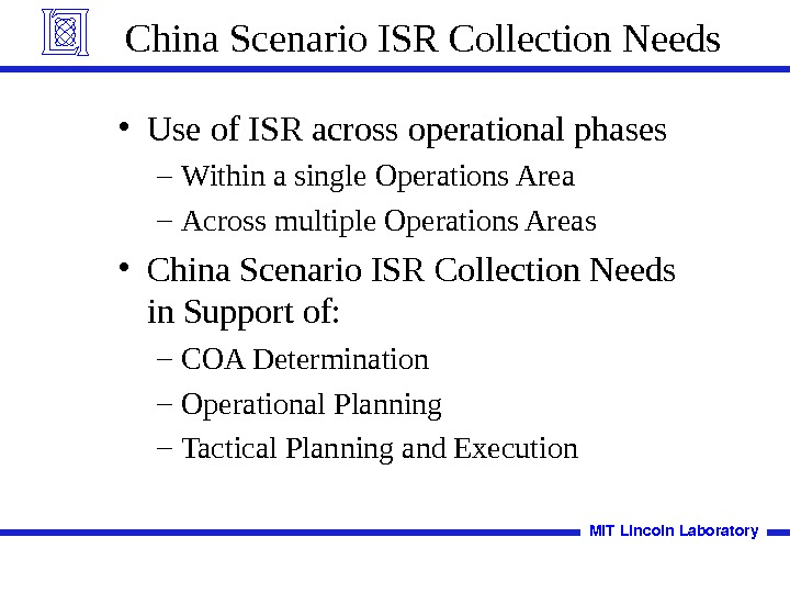 China Scenario ISR Collection Needs • Use of ISR across operational phases – Within