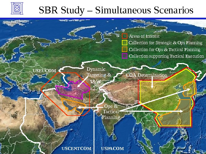 USPACOM USCENTCOMUSEUCOM Areas of Interest. SBR Study – Simultaneous Scenarios Collection supporting Tactical Execution