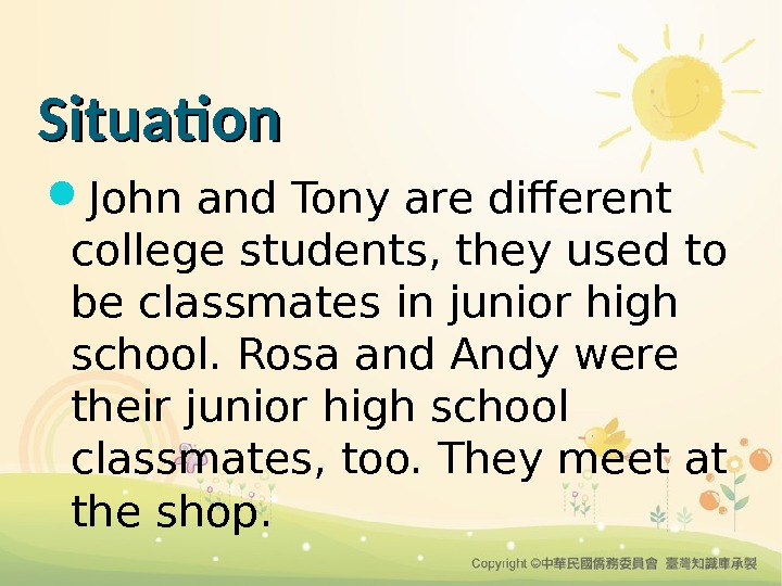 Situation John and Tony are different college students, they used to be classmates in junior high