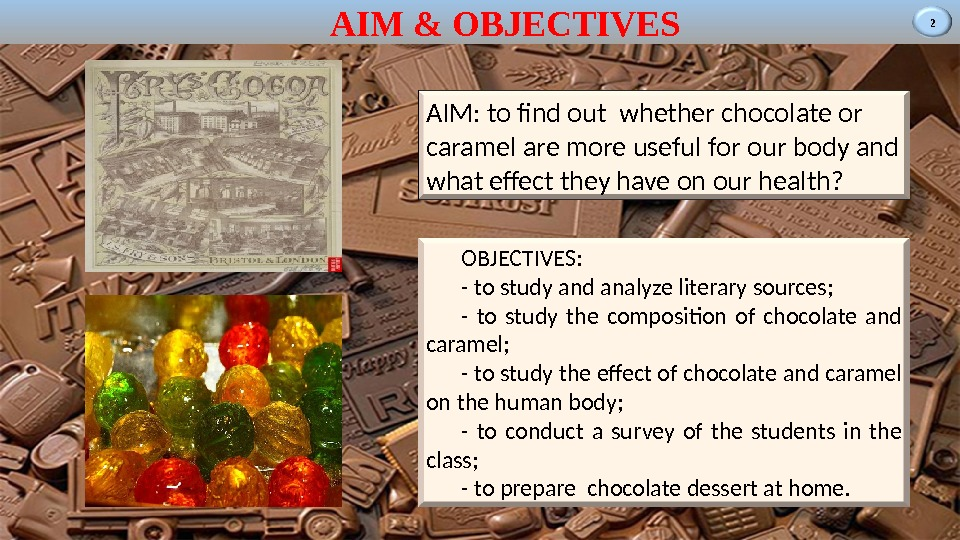 2 AIM  & OBJECTIVES AIM: to find out whether chocolate or caramel are more useful