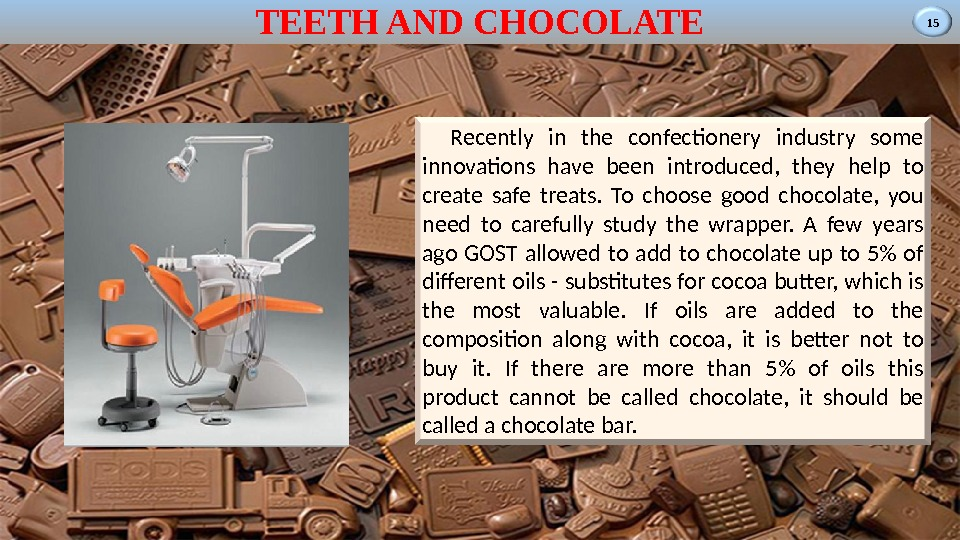 15 TEETH AND CHOCOLATE Recently in the confectionery industry some innovations have been introduced,  they