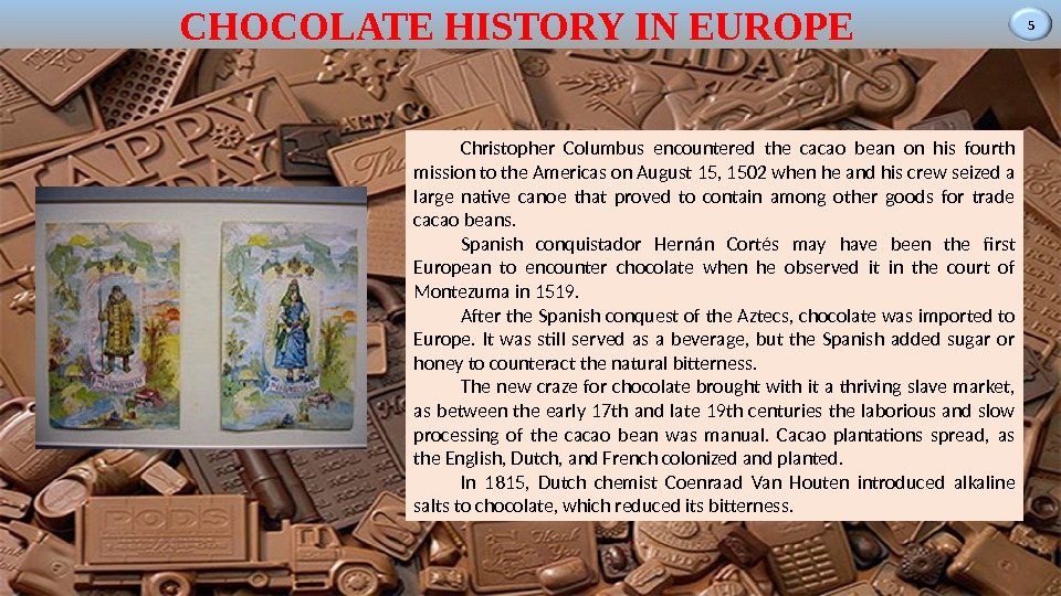 5 CHOCOLATE HISTORY IN EUROPE Christopher Columbus encountered the cacao bean on his fourth mission to