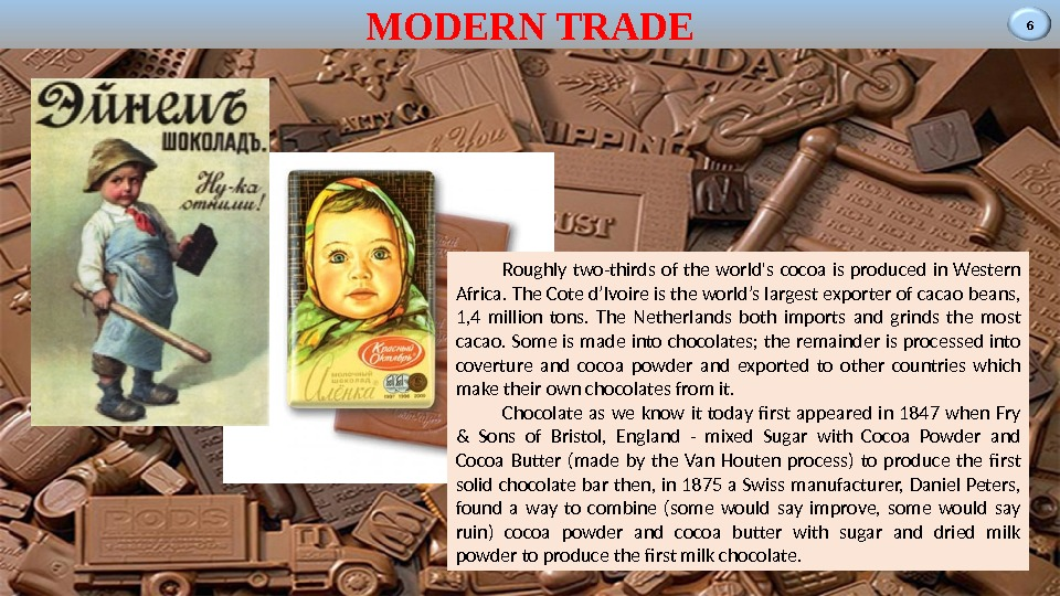 6 MODERN TRADE Roughly two-thirds of the world's cocoa is produced in Western Africa.  The