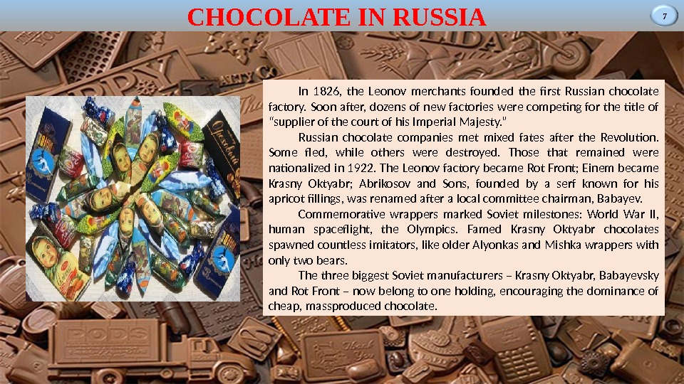 7 CHOCOLATE IN RUSSIA In 1826,  the Leonov merchants founded the first Russian chocolate factory.