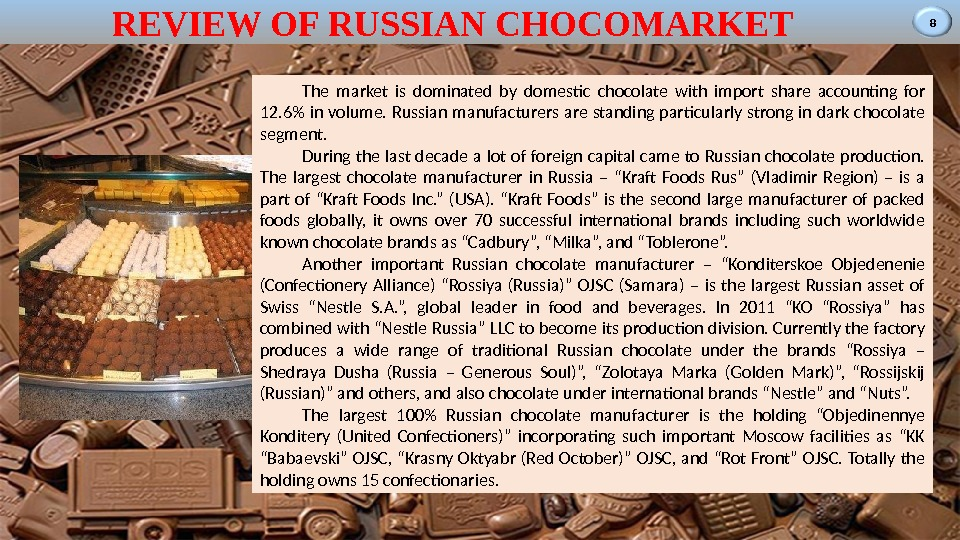 8 REVIEW OF RUSSIAN CHOCOMARKET The market is dominated by domestic chocolate with import share accounting