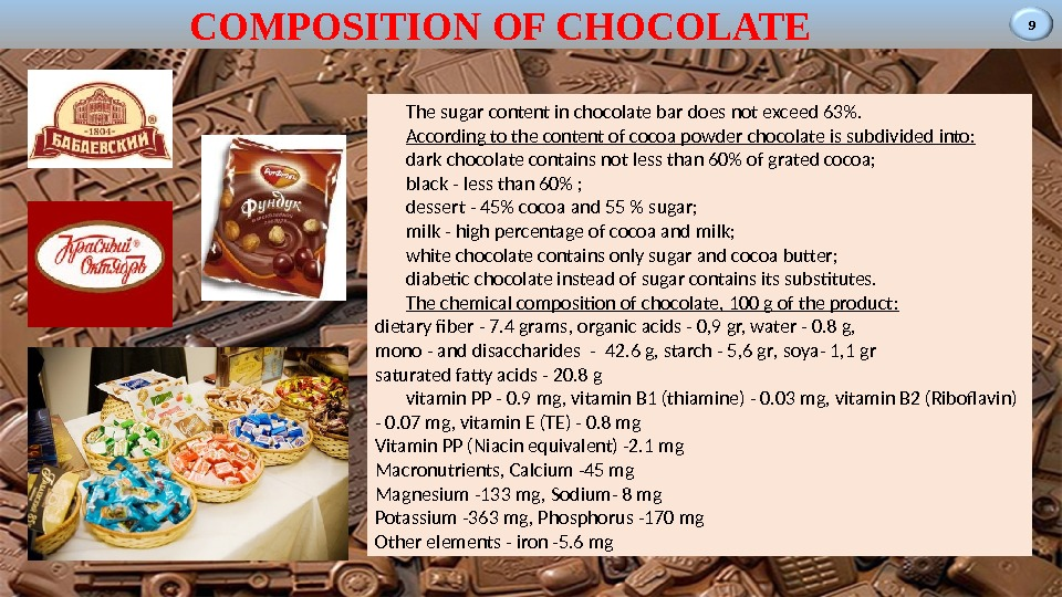 9 COMPOSITION OF CHOCOLATE The sugar content in chocolate bar does not exceed 63. According to
