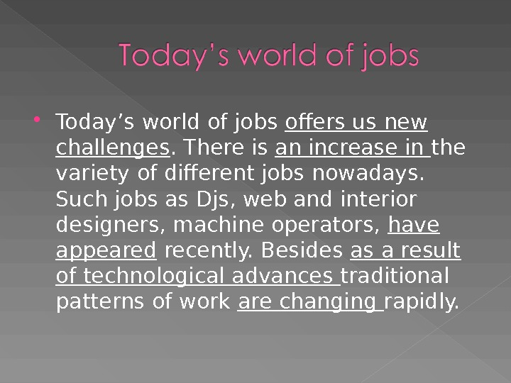 Today's world of jobs offers us new challenges. There is an increase in the variety
