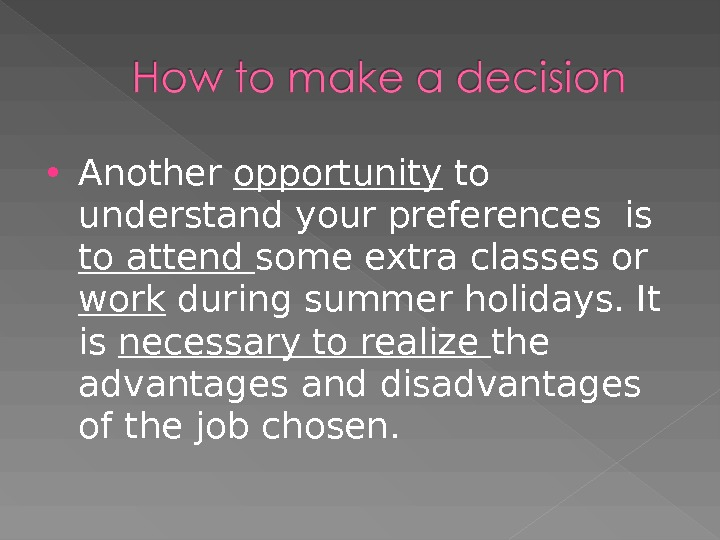 Another opportunity to understand your preferences is to attend some extra classes or work during