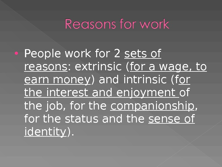 People work for 2 sets of reasons : extrinsic ( for a wage, to earn