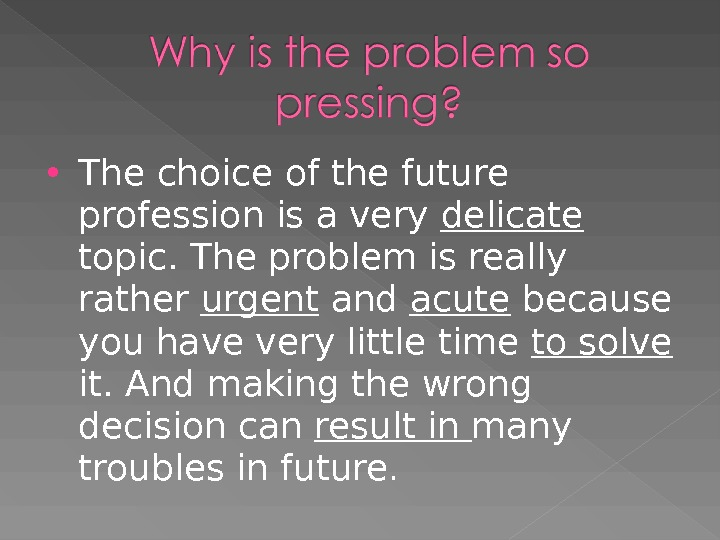 The choice of the future profession is a very delicate topic. The problem is really