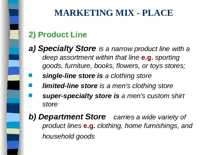 MARKETING MIX - PLACE 2) Product Line  a) Specialty Store  is a