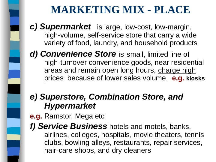 MARKETING MIX - PLACE c) Supermarket is large, low-cost, low-margin,  high-volume, self-service store