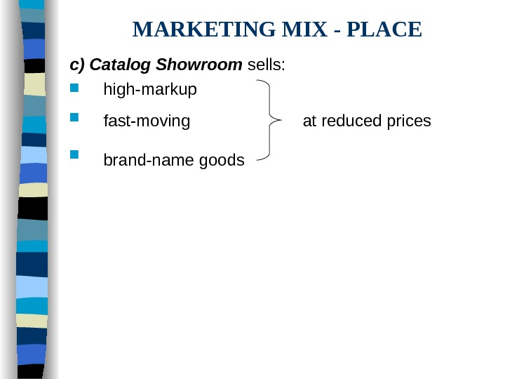 MARKETING MIX - PLACE c) Catalog Showroom sells:  high-markup fast-moving