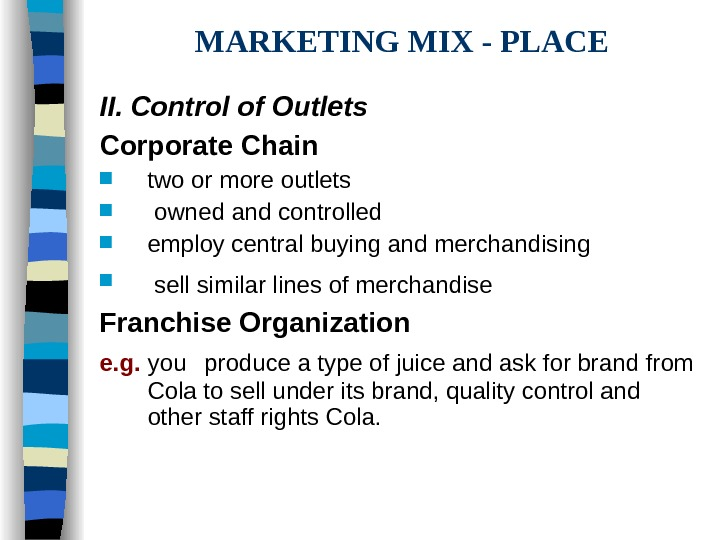 MARKETING MIX - PLACE II. Control of Outlets  Corporate Chain two or more