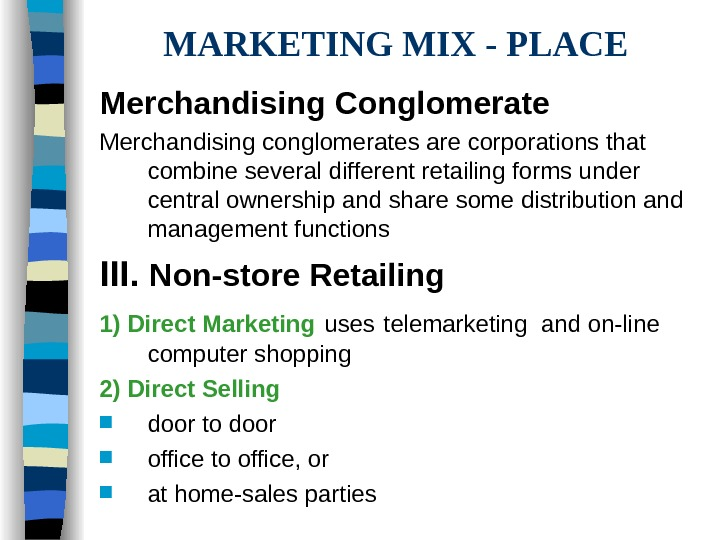 MARKETING MIX - PLACE Merchandising Conglomerate Merchandising conglomerates are corporations that combine several different