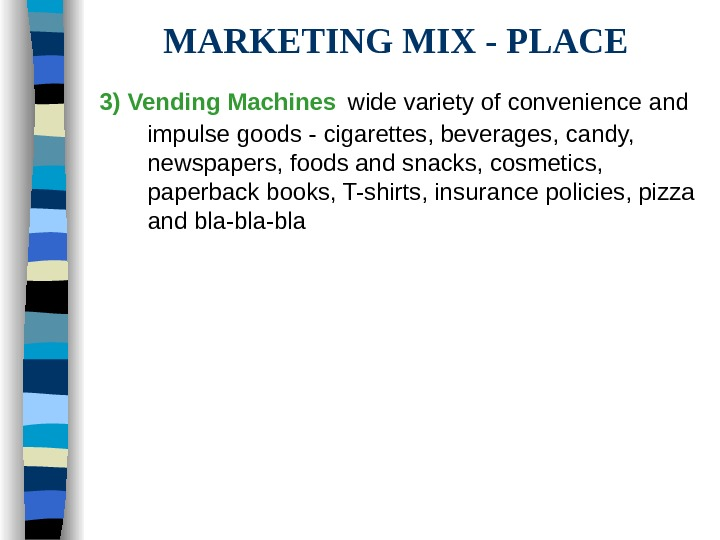 MARKETING MIX - PLACE 3) Vending Machines  wide variety of convenience and impulse