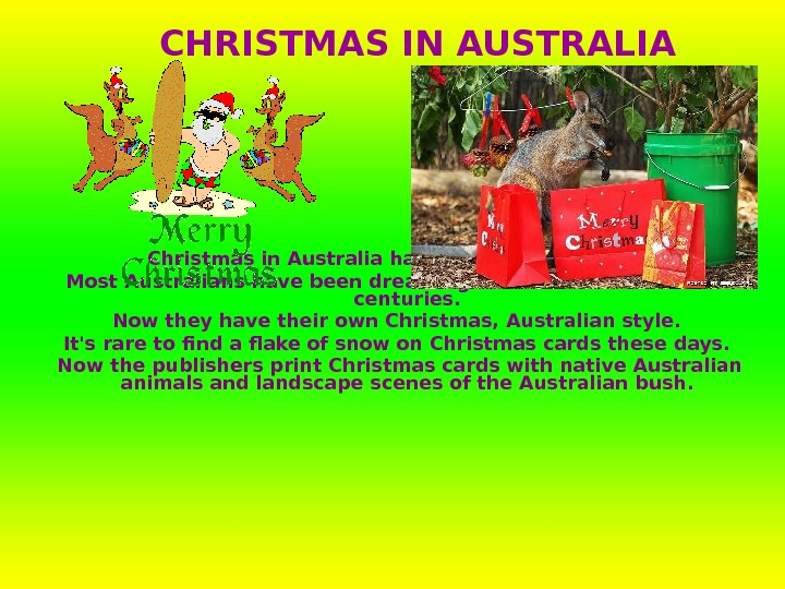 Christmas in Australia happens in the summer.  Most Australians have been dreaming of a white