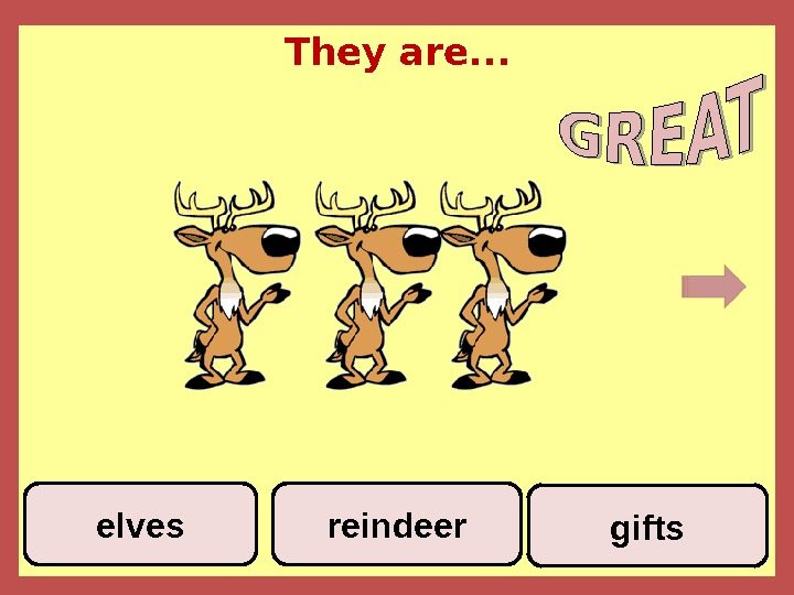 They are. . . giftsreindeerelves