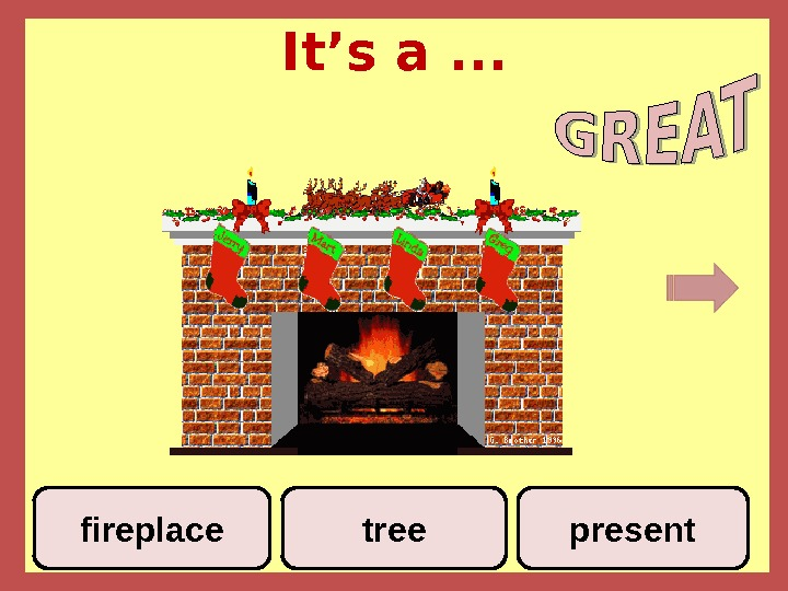 It's a. . . treefireplace present