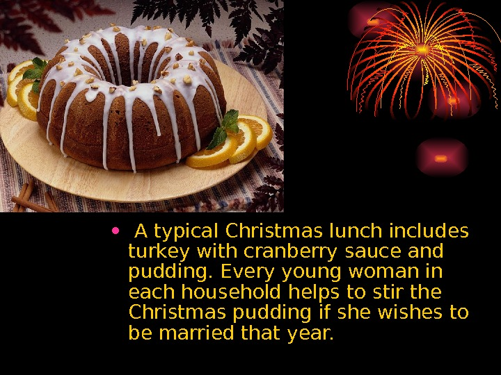 •  A typical Christmas lunch includes turkey with cranberry sauce and pudding. Every young