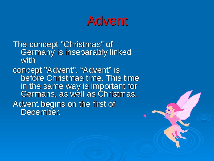 "Advent The concept Christmas of Germany is inseparably linked with concept Advent. ""Advent"" is"