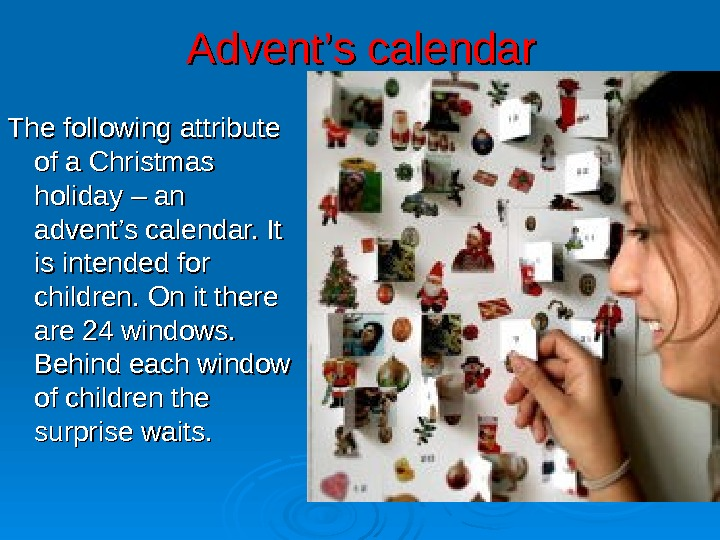 Advent '' s calendar The following attribute of a Christmas holiday – an advent's