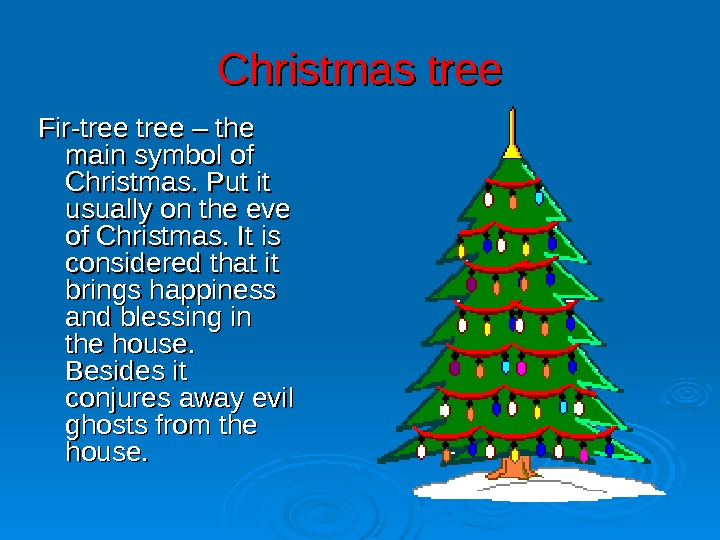 Christmas tree Fir-tree – the main symbol of Christmas. Put it usually on the