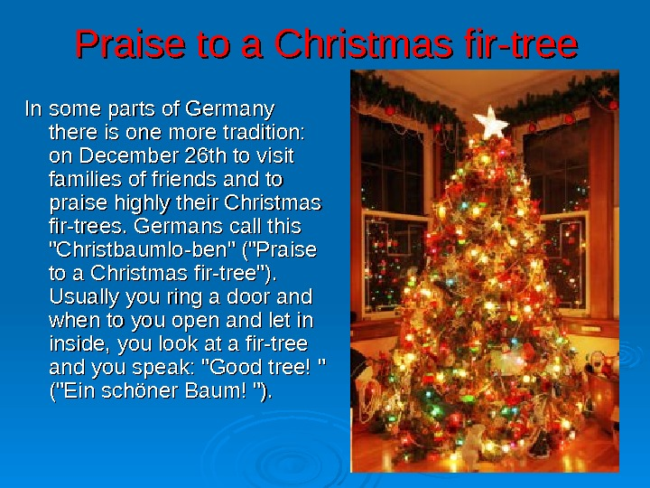 Praise to a Christmas fir-tree In some parts of Germany there is one more