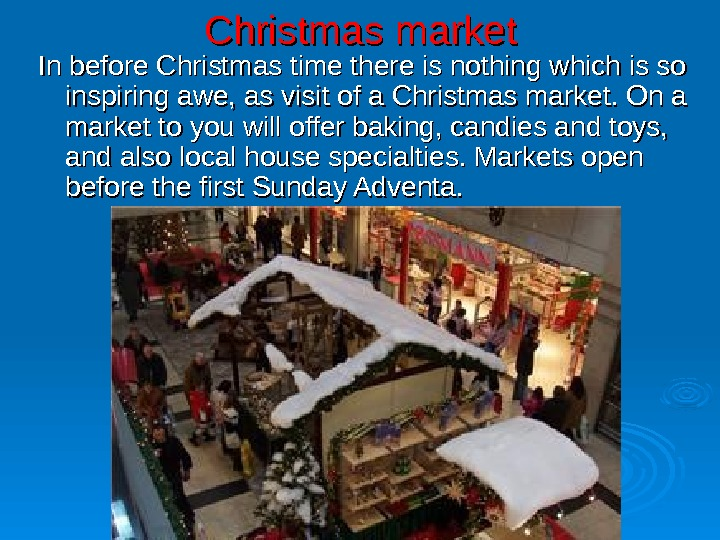 Christmas market In before Christmas time there is nothing which is so inspiring awe,