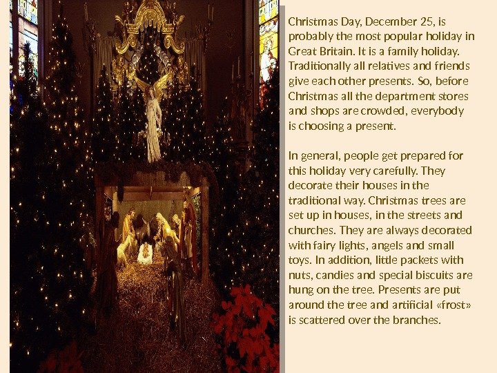 Christmas Day, December 25, is probably the most popular holiday in Great Britain. It is a