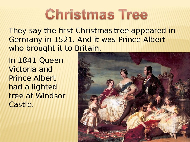 They say the first Christmas  tree appeared in Germany in 1521. And it was Prince