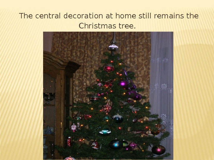 The central decoration at home still remains the Christmas tree.