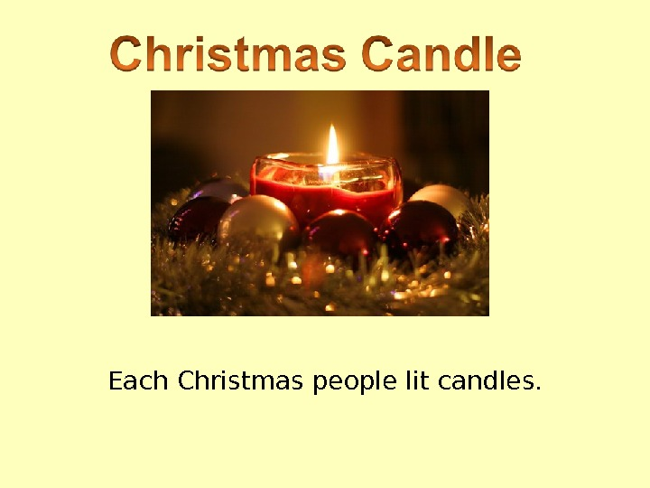 Each Christmas people lit candles.