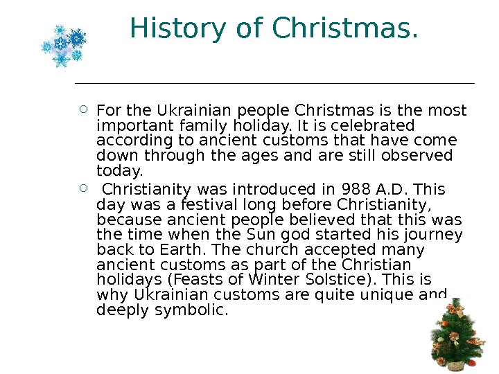 History of Christmas.  For the Ukrainian people Christmas is the most important family holiday. It