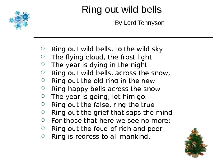 Ring out wild bells    By Lord Tennyson  Ring out wild bells, to