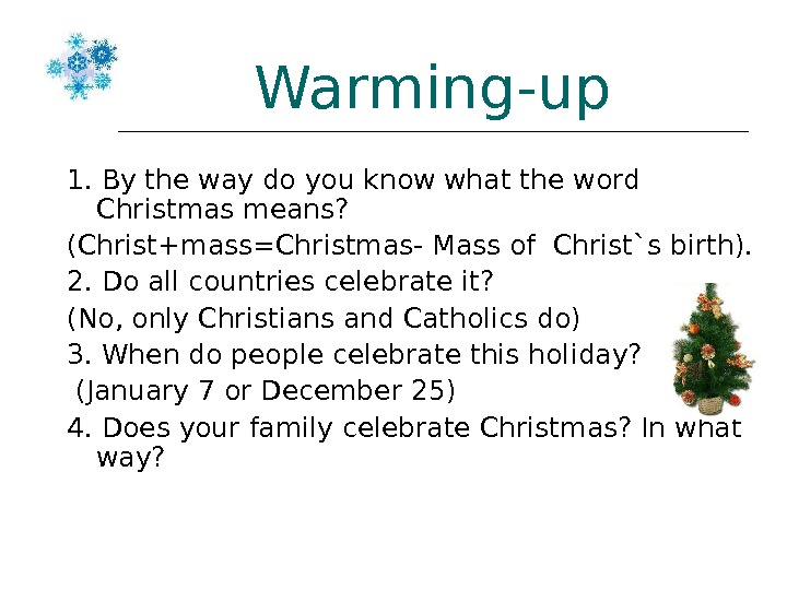 Warming-up 1. By the way do you know what the word Christmas means? (Christ+mass=Christmas- Mass of