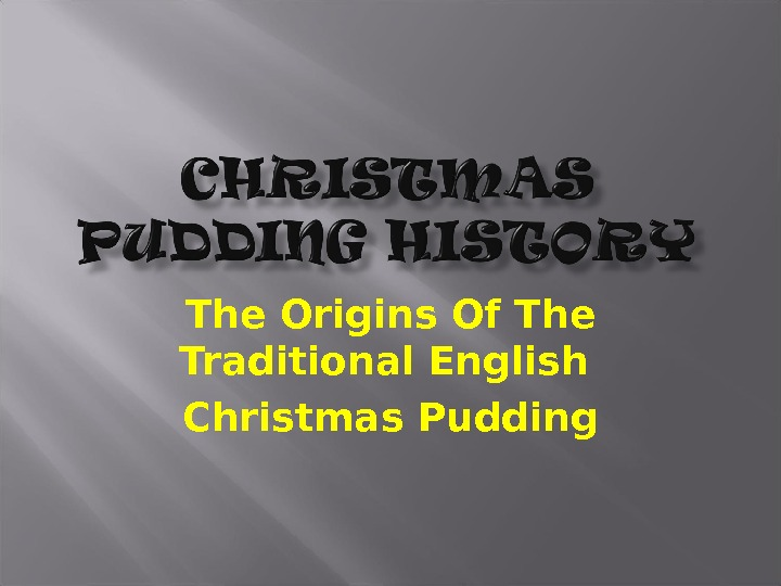 The Origins Of The Traditional English Christmas Pudding