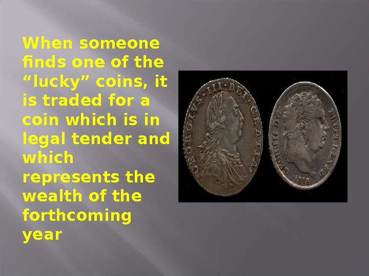 "When someone finds one of the ""lucky"" coins, it is traded for a coin which is"