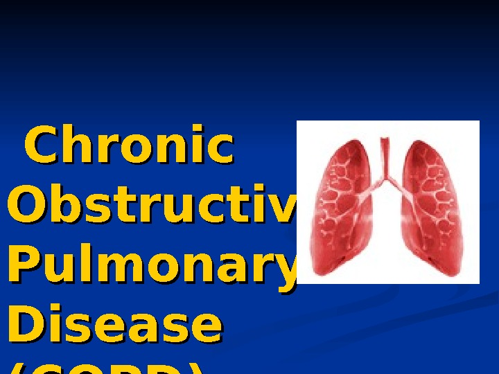 Chronic Obstructive   Pulmonary Disease (( COPD ))