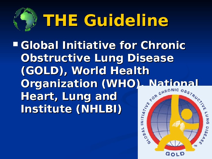 THE Guideline Global Initiative for Chronic Obstructive Lung Disease (GOLD), World Health Organization (WHO),