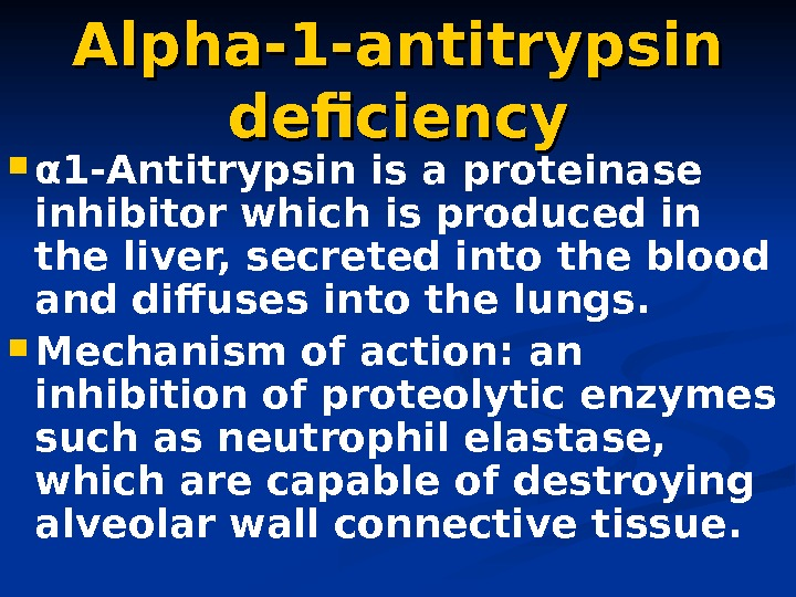 Alpha-1 -antitrypsin deficiency α 1 -Antitrypsin is a proteinase inhibitor which is produced in