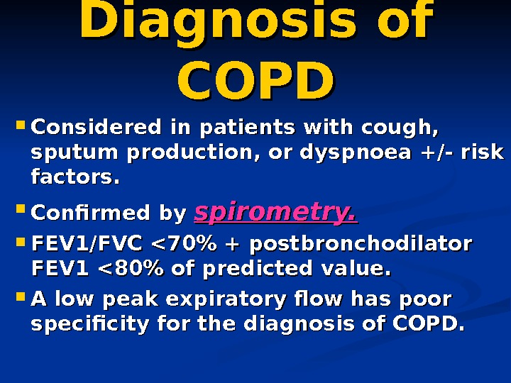 Diagnosis of COPD Considered in patients with cough,  sputum production, or dyspnoea +/-