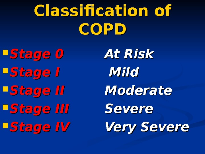 Classification of COPD Stage 0  At Risk Stage I Mild  Stage II