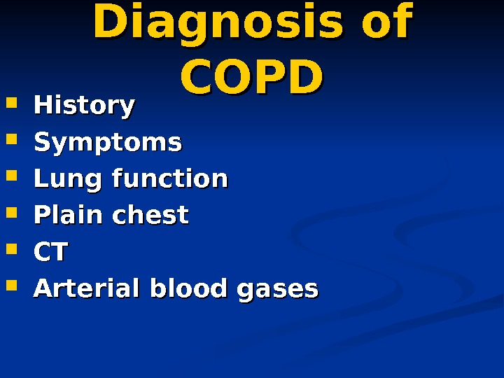 Diagnosis of COPD History Symptoms Lung function Plain chest CT CT Arterial blood gases