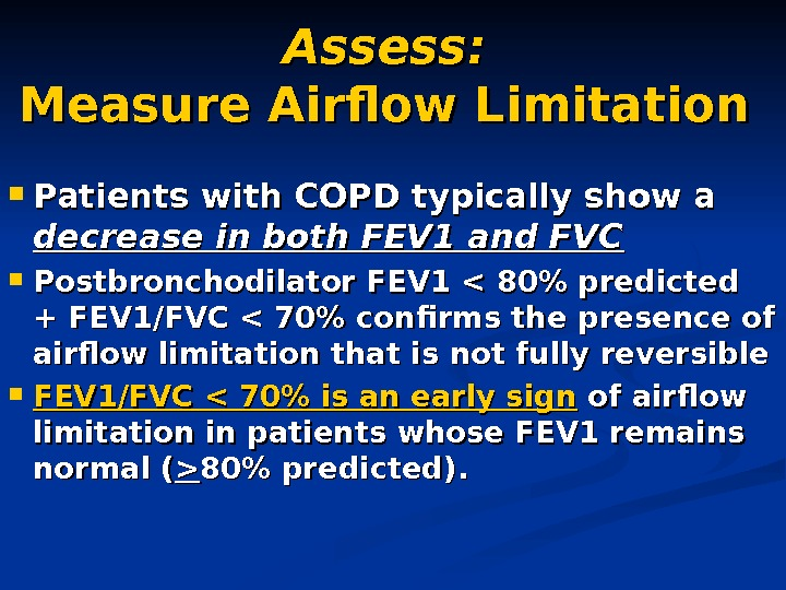 Assess: Measure Airflow Limitation Patients with COPD typically show a decrease in both FEV